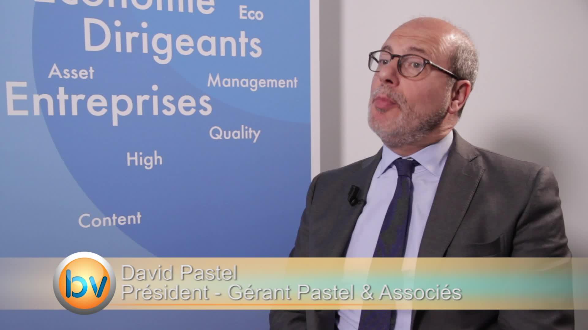 """David Pastel Président et Gérant Pastel & Associés : """"Ne pas baisser le niveau d'exigence pour saisir les opportunités"""""""