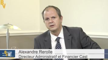 """Alexandre Rerolle Directeur Administratif et Financier Cast : """"Notre stratégie de développement se fait de plus en plus via des partenaires"""""""