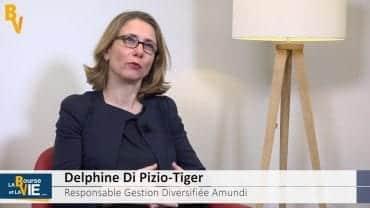"""Delphine Di Pizio-Tiger Responsable Gestion Diversifiée Amundi : """"Nous allons mettre en place des protections"""" : Stratégie et perspectives d'investissements et allocation d'actifs"""