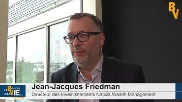 """Jean-Jacques Friedman Directeur des Investissements Natixis Wealth Management : """"Plutôt envie de revenir à court terme sur les marchés émergents"""" : Stratégie et perspectives d'allocations d'actifs"""
